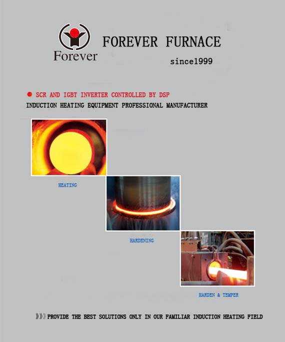 Forever Furnace manufactures induction heating equipment and induction heating system for more than 16 years,we are ready to give you the best solutions for your heat treatment.